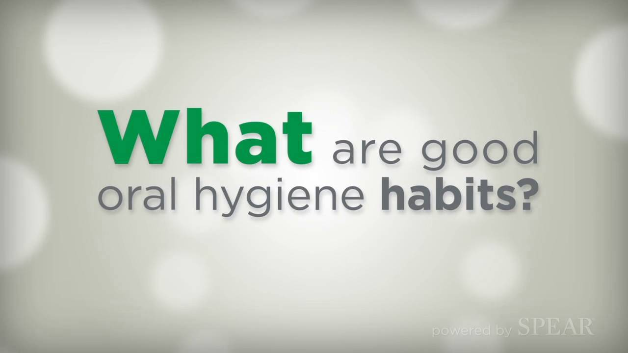 What are Good Oral Hygiene Habits